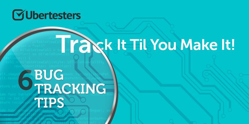 Track It Til You Make It! 6 Bug Tracking Tips