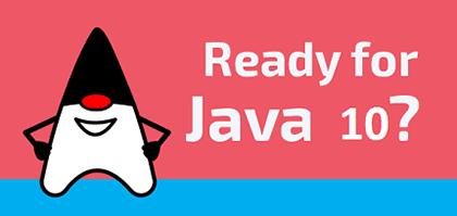 如约而至,Java 10 正式发布:包含 109 项新特性