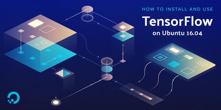 如何在 Ubuntu 16.04 上安装并使用 TensorFlow(How To Install and Use TensorFlow on Ubuntu 16.04)