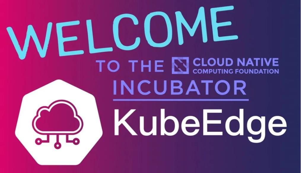 CNCF 宣布 KubeEdge 晋级为孵化项目