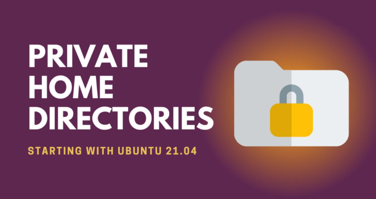 Ubuntu 21.04 将重点提升主目录隐私安全性
